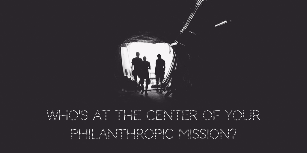 who's at the center of your philanthropic mission